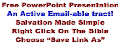 "Free PowerPoint Presentation An Active Email-able tract! Salvation Made Simple Right Click On The Bible  Choose ""Save Link As"""